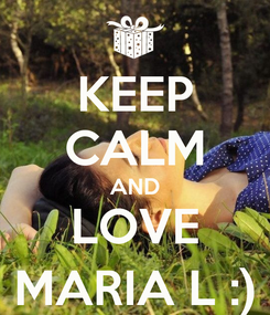 Poster: KEEP CALM AND LOVE MARIA L :)