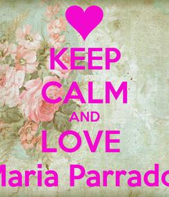 Poster: KEEP CALM AND LOVE  Maria Parrado