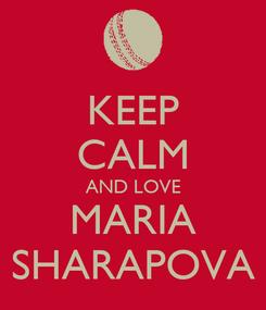 Poster: KEEP CALM AND LOVE MARIA SHARAPOVA