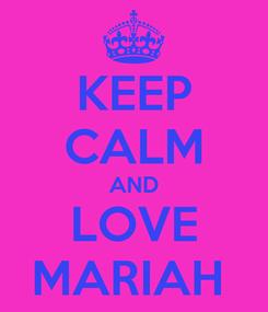 Poster: KEEP CALM AND LOVE MARIAH