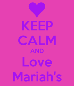 Poster: KEEP CALM AND Love Mariah's