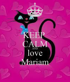 Poster: KEEP  CALM AND love Mariam