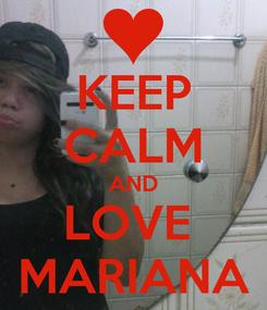 Poster: KEEP CALM AND LOVE  MARIANA