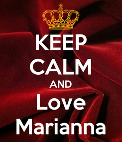 Poster: KEEP CALM AND Love Marianna