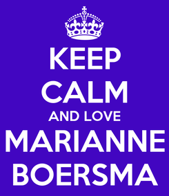Poster: KEEP CALM AND LOVE MARIANNE BOERSMA