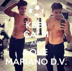 Poster: KEEP CALM AND LOVE MARIANO D.V.