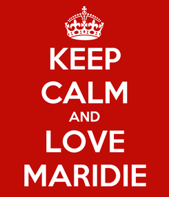 Poster: KEEP CALM AND LOVE MARIDIE