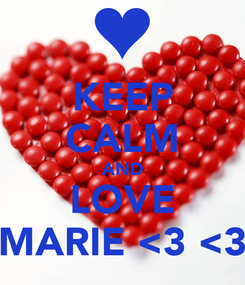 Poster: KEEP CALM AND LOVE MARIE <3 <3