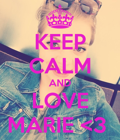 Poster: KEEP CALM AND LOVE MARIE <3