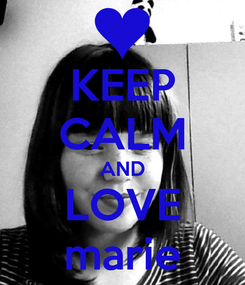Poster: KEEP CALM AND LOVE marie