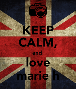 Poster: KEEP CALM, and  love marie h