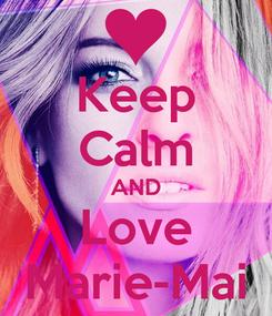 Poster: Keep Calm AND Love Marie-Mai