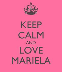 Poster: KEEP CALM AND LOVE MARIELA