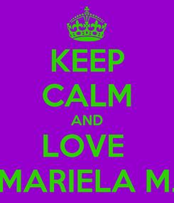 Poster: KEEP CALM AND LOVE  MARIELA M.