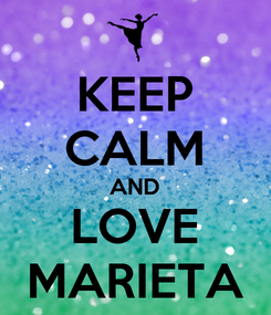 Poster: KEEP CALM AND LOVE MARIETA