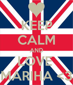 Poster: KEEP CALM AND LOVE  MARIHA <3