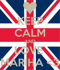 Poster: KEEP CALM AND LOVE  MARIHA <3