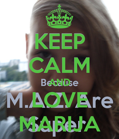 Poster: KEEP CALM AND LOVE MARIJA