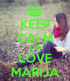 Poster: KEEP CALM AND LOVE MARIJA
