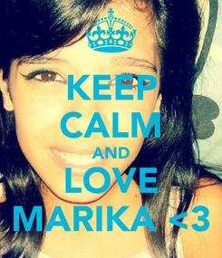 Poster: KEEP CALM AND LOVE MARIKA <3