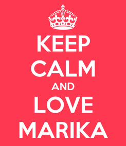 Poster: KEEP CALM AND LOVE MARIKA