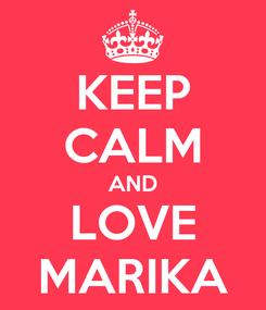Poster: KEEP CALM AND LOVE MARIKA