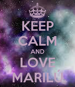 Poster: KEEP CALM AND LOVE MARILÚ
