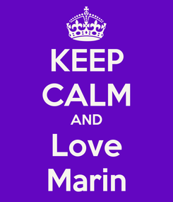 Poster: KEEP CALM AND Love Marin