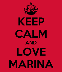 Poster: KEEP CALM AND LOVE MARINA