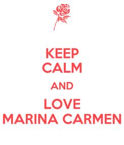 Poster: KEEP CALM AND LOVE MARINA CARMEN
