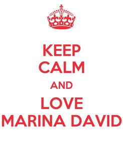 Poster: KEEP CALM AND LOVE MARINA DAVID