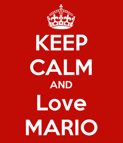 Poster: KEEP CALM AND Love MARIO