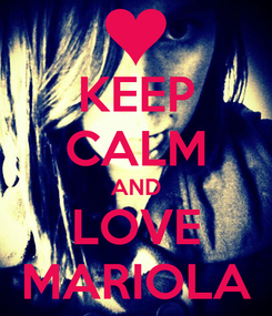 Poster: KEEP CALM AND LOVE MARIOLA