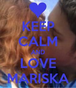 Poster: KEEP CALM AND LOVE MARISKA