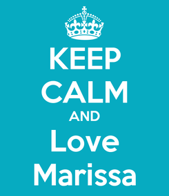 Poster: KEEP CALM AND Love Marissa