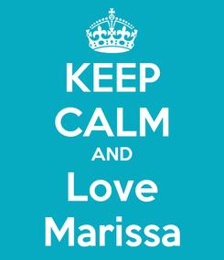 Poster: KEEP CALM AND Love Marissa