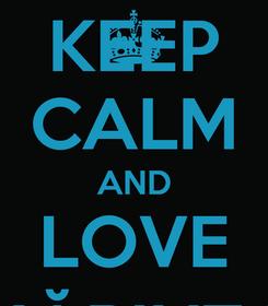 Poster: KEEP CALM AND LOVE MĂRIUŢA