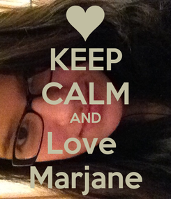 Poster: KEEP CALM AND Love  Marjane
