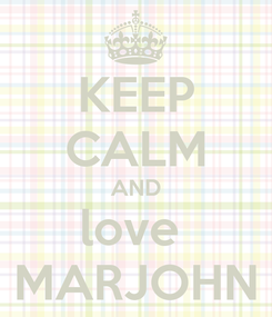 Poster: KEEP CALM AND love  MARJOHN