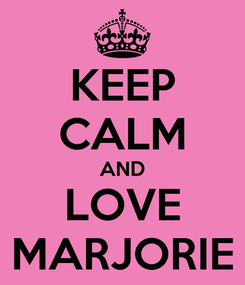 Poster: KEEP CALM AND LOVE MARJORIE
