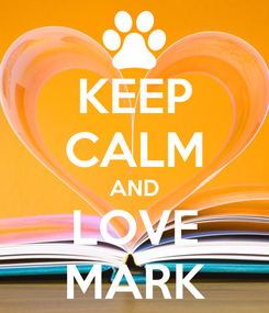 Poster: KEEP CALM AND LOVE MARK