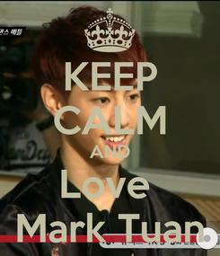 Poster: KEEP CALM AND Love  Mark Tuan