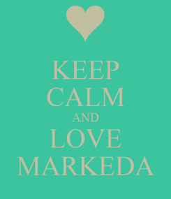 Poster: KEEP CALM AND LOVE MARKEDA