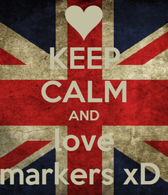 Poster: KEEP CALM AND love markers xD