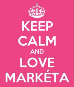 Poster: KEEP CALM AND LOVE MARKÉTA
