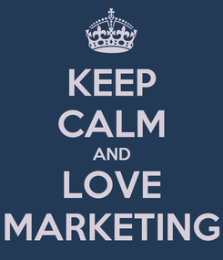 Poster: KEEP CALM AND LOVE MARKETING