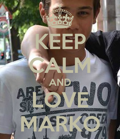 Poster: KEEP CALM AND LOVE MARKO