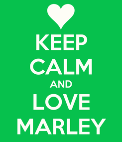 Poster: KEEP CALM AND LOVE MARLEY