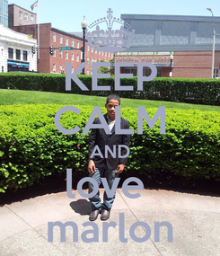 Poster: KEEP CALM AND love  marlon