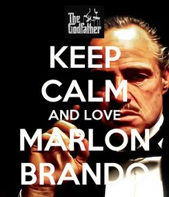 Poster: KEEP CALM AND LOVE MARLON BRANDO